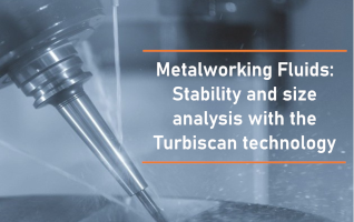 Metalworking Fluids: Stability and size analysis with the Turbiscan technology