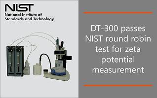 DT-300 passes NIST round robin test for zeta potential measurement
